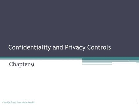 Copyright © 2015 Pearson Education, Inc. Confidentiality and Privacy Controls Chapter 9 1.