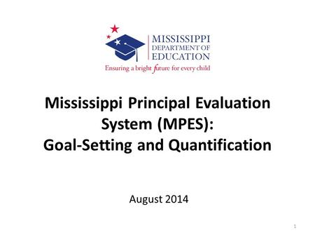 Mississippi Principal Evaluation System (MPES): Goal-Setting and Quantification August 2014.