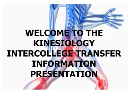 WELCOME TO THE KINESIOLOGY INTERCOLLEGE TRANSFER INFORMATION PRESENTATION.