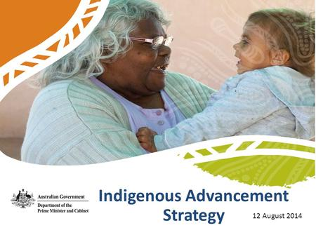 Briefing for Stakeholders Indigenous Advancement Strategy 12 August 2014.