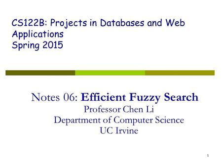 1 Notes 06: Efficient Fuzzy Search Professor Chen Li Department of Computer Science UC Irvine CS122B: Projects in Databases and Web Applications Spring.