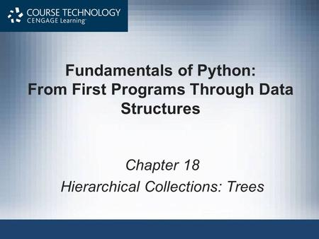 Fundamentals of Python: From First Programs Through Data Structures Chapter 18 Hierarchical Collections: Trees.