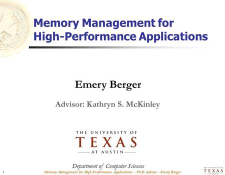 Memory Management for High-Performance Applications - Ph.D. defense - Emery Berger 1 Emery Berger Memory Management for High-Performance Applications Department.