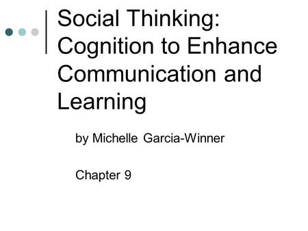 Social Thinking: Cognition to Enhance Communication and Learning by Michelle Garcia-Winner Chapter 9.