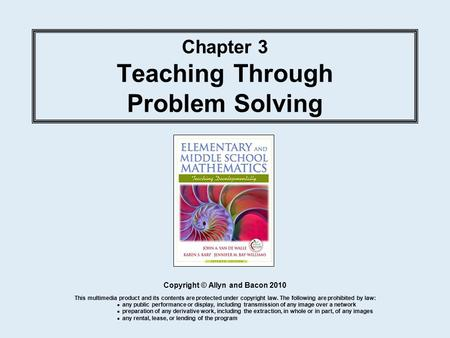 Chapter 3 Teaching Through Problem Solving Copyright © Allyn and Bacon 2010 This multimedia product and its contents are protected under copyright law.