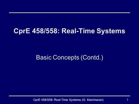 CprE 458/558: Real-Time Systems (G. Manimaran)1 CprE 458/558: Real-Time Systems Basic Concepts (Contd.)