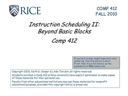 Instruction Scheduling II: Beyond Basic Blocks Comp 412 Copyright 2010, Keith D. Cooper & Linda Torczon, all rights reserved. Students enrolled in Comp.