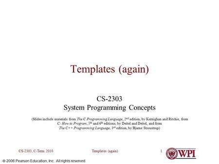  2006 Pearson Education, Inc. All rights reserved. Templates (again)CS-2303, C-Term 20101 Templates (again) CS-2303 System Programming Concepts (Slides.