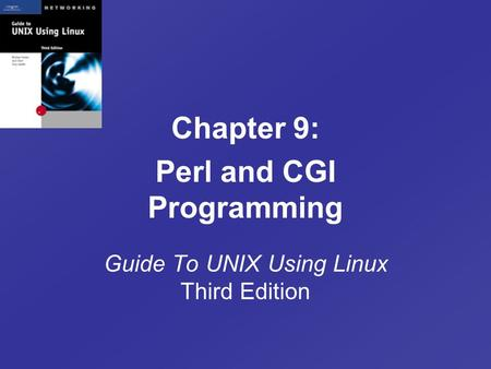 Chapter 9: Perl and CGI Programming Guide To UNIX Using Linux Third Edition.