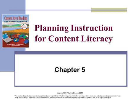 Copyright © Allyn & Bacon 2011 Planning Instruction for Content Literacy Chapter 5 This multimedia product and its content are protected under copyright.
