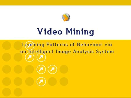 Video Mining Learning Patterns of Behaviour via an Intelligent Image Analysis System.