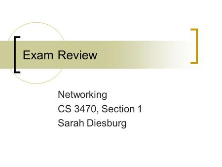 Exam Review Networking CS 3470, Section 1 Sarah Diesburg.