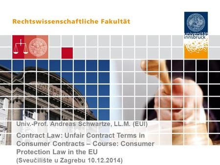 Univ.-Prof. Andreas Schwartze, LL.M. (EUI) Contract Law: Unfair Contract Terms in Consumer Contracts – Course: Consumer Protection Law in the EU (Sveučilište.