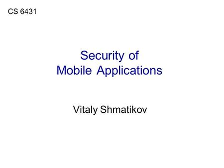 Security of Mobile Applications Vitaly Shmatikov CS 6431.