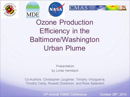 Ozone Production Efficiency in the Baltimore/Washington Urban Plume Presentation by Linda Hembeck Co-Authors: Christopher Loughner, Timothy Vinziguerra,