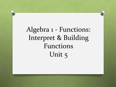 Algebra 1 - Functions: Interpret & Building Functions Unit 5