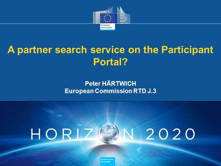 A partner search service on the Participant Portal? Peter HÄRTWICH European Commission RTD J.3 A partner search service on the Participant Portal? Peter.