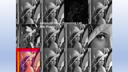 Advanced <strong>Image</strong> <strong>Processing</strong> Lab MSc Project. Project description The Advanced <strong>Image</strong> <strong>processing</strong> Lab project is a GUI interface encapsulates all the lab experiment,