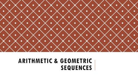ARITHMETIC & GEOMETRIC SEQUENCES. 43210 In addition to level 3.0 and above and beyond what was taught in class, the student may: · Make connection with.