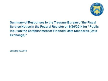 "Summary of Responses to the Treasury Bureau of the Fiscal Service Notice in the Federal Register on 9/26/2014 for ""Public Input on the Establishment of."