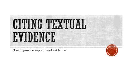 How to provide support and evidence. I can cite several pieces of textual evidence to support analysis of what the text says explicitly as well as inferences.