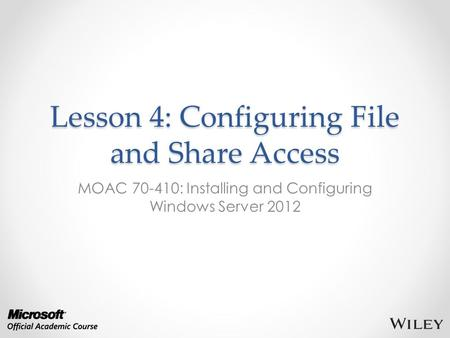 Lesson 4: Configuring File and Share Access