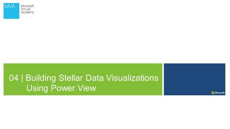 04 | Building Stellar Data Visualizations Using Power View.