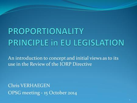 An introduction to concept and initial views as to its use in the Review of the IORP Directive Chris VERHAEGEN OPSG meeting - 15 October 2014 1.
