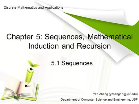 Chapter 5: Sequences, Mathematical Induction and Recursion Discrete Mathematics and Applications Yan Zhang Department of Computer Science.