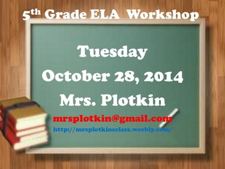 5 th Grade ELA Workshop Tuesday October 28, 2014 Mrs. Plotkin