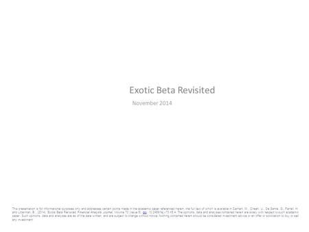 Exotic Beta Revisited November 2014 This presentation is for informational purposes only and addresses certain points made in the academic paper referenced.