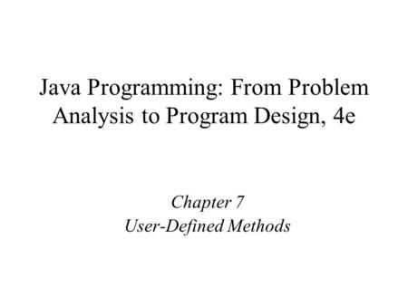 Java Programming: From Problem Analysis to Program Design, 4e Chapter 7 User-Defined Methods.