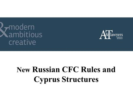 New Russian CFC Rules and Cyprus Structures.  Definition of Beneficiary for Application of DDT relief;  New Rules on Russian Tax residency;  New CFC.
