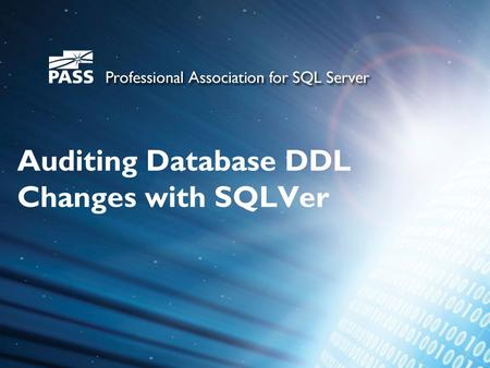 Auditing Database DDL Changes with SQLVer. About PASS The PASS community encompasses everyone who uses the Microsoft SQL Server or Business Intelligence.