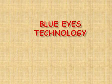 BLUE EYES is a technology, which aims at creating computational machines that have perceptual and sensory abilities like those of human beings. The basic.