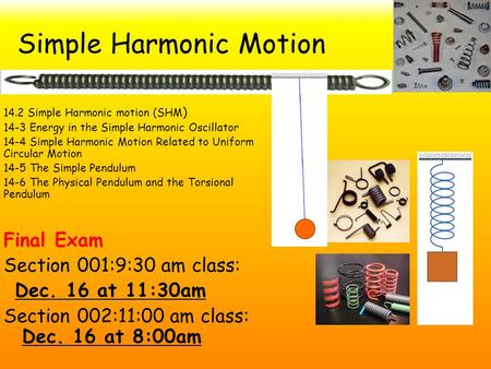 Simple Harmonic Motion 14.2 Simple Harmonic motion (SHM ) 14-3 Energy in the Simple Harmonic Oscillator 14-4 Simple Harmonic Motion Related to Uniform.