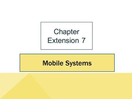 Mobile Systems Chapter Extension 7. ce7-2 Study Questions Copyright © 2014 Pearson Education, Inc. Publishing as Prentice Hall Q1: What are mobile systems?