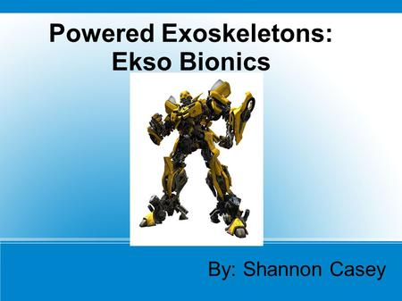 Powered Exoskeletons: Ekso Bionics