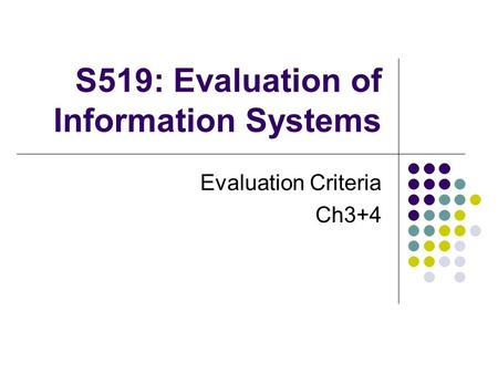 S519: Evaluation of Information Systems Evaluation Criteria Ch3+4.