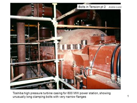 Toshiba high pressure turbine casing for 600 MW power station, showing unusually long clamping bolts with very narrow flanges 1 Bolts in Tension pt 2 Andrei.