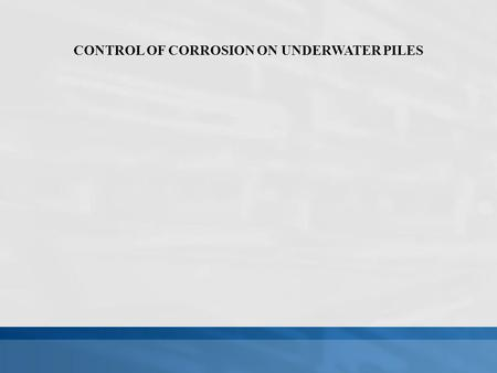 CONTROL OF CORROSION ON UNDERWATER PILES. INTRODUCTION Corrosion is the destruction of metals and alloys by the chemical reaction with the environment.