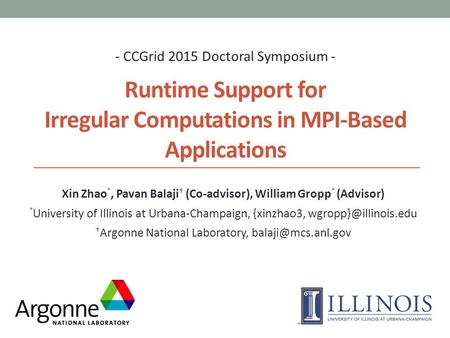 Runtime Support for Irregular Computations in MPI-Based Applications - CCGrid 2015 Doctoral Symposium - Xin Zhao *, Pavan Balaji † (Co-advisor), William.