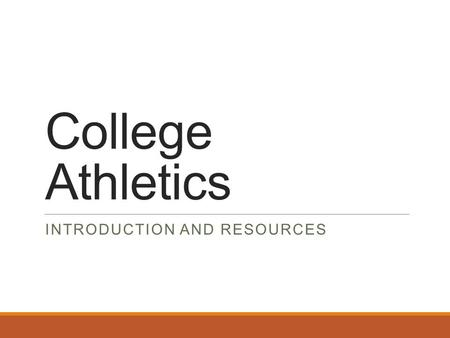 College Athletics INTRODUCTION AND RESOURCES. Basic Information  Student-Athletes may be recruited, but more often students must indicate interest in.