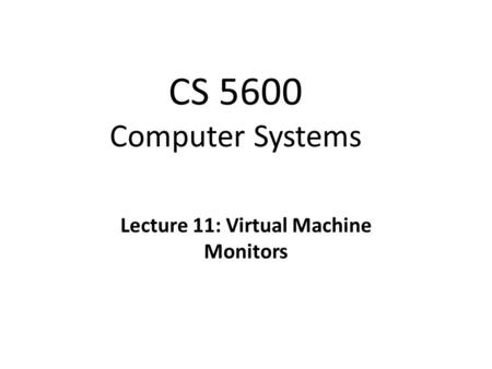 Christo Wilson Lecture 11: Virtual <strong>Machine</strong> Monitors