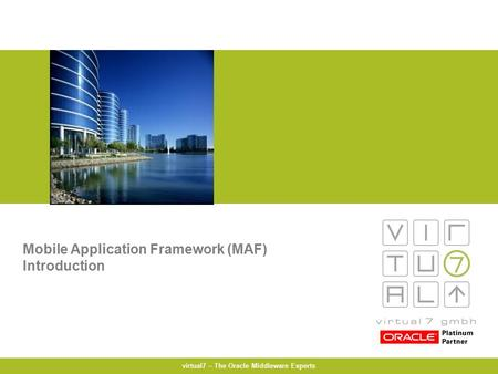 Virtual7 – The Oracle Middleware Experts Mobile Application Framework (MAF) Introduction.