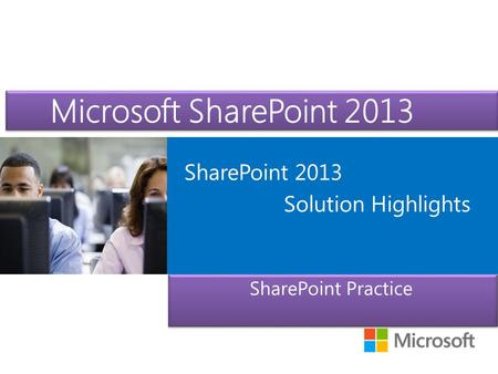 Microsoft ® Official Course Microsoft SharePoint 2013 SharePoint Practice SharePoint 2013 Solution Highlights.