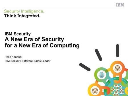 IBM Security A New Era of Security for a New Era of Computing Pelin Konakcı IBM Security Software Sales Leader.