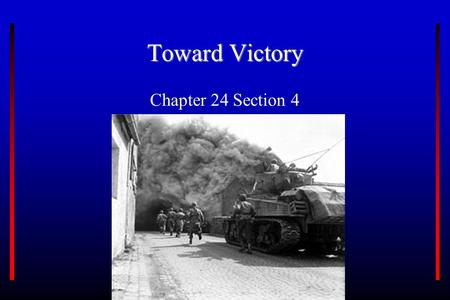 Toward Victory Chapter 24 Section 4. Key Terms Define: island hopping, kamikaze, genocide, war crimes.