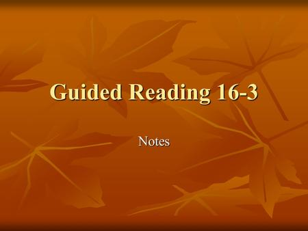 Guided Reading 16-3 Notes DO NOW: Recreate the diagram below and complete.