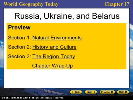 World Geography TodayChapter 17 Russia, Ukraine, and Belarus Preview Section 1: Natural EnvironmentsNatural Environments Section 2: History and CultureHistory.